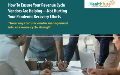 How To Ensure Your Revenue Cycle Vendors Are Helping—Not Hurting Your Pandemic Recovery Efforts